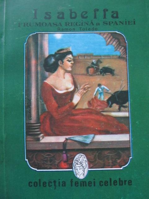 Isabella Frumoasa regina a Spaniei - Ramon Toledo | Detalii carte
