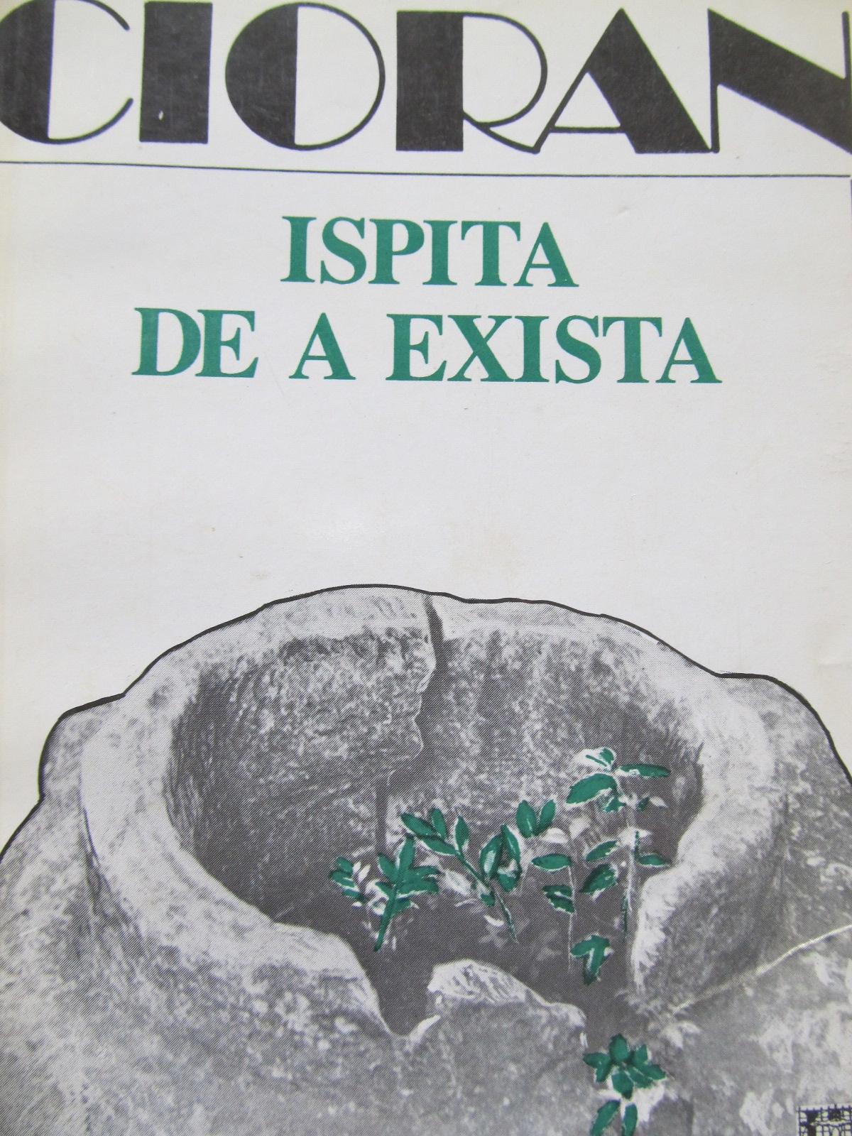 Ispita de a exista [1] - Cioran   Detalii carte