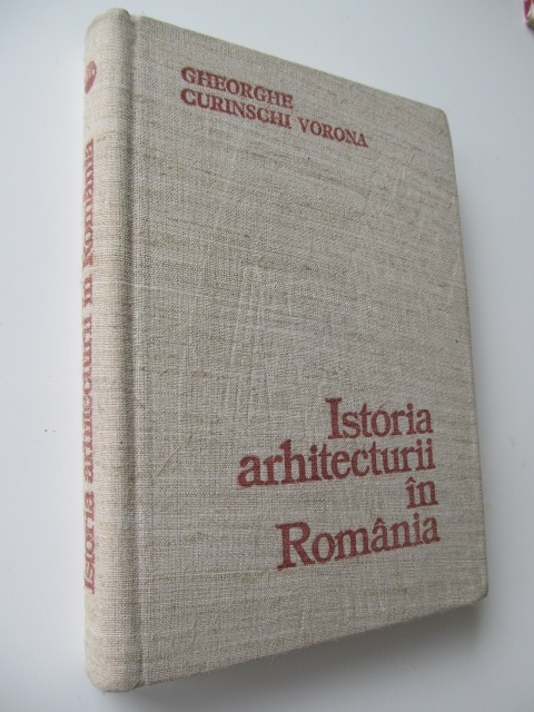 Istoria arhitecturii in Romania [1] - Gheorghe Curinschi Vorona | Detalii carte