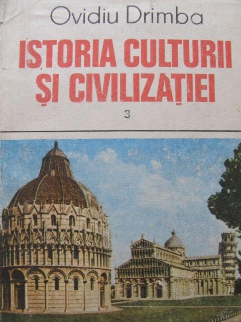 Istoria culturii si civilizatiei (vol. 3) - Ovidiu Dramba | Detalii carte