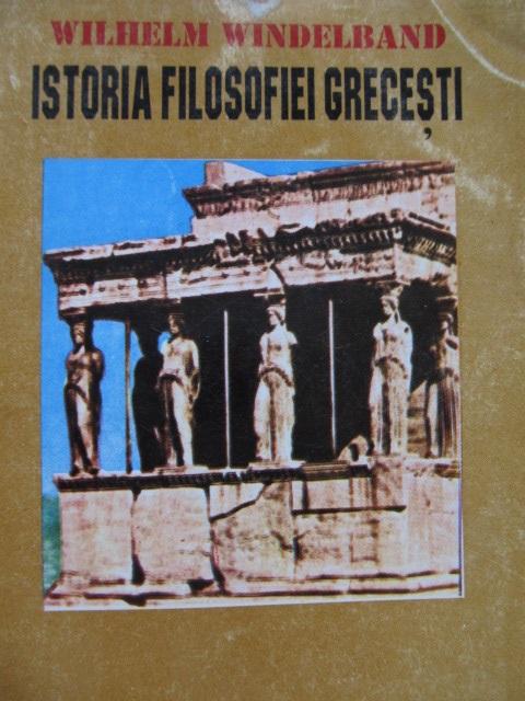 Istoria filosofiei grecesti - Wilhelm Windelband | Detalii carte