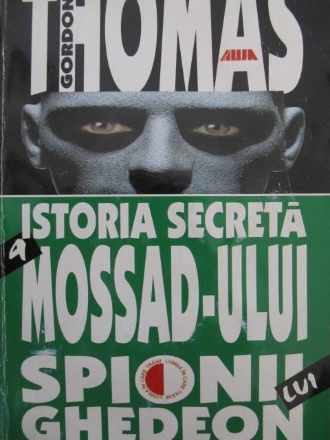 Istoria Mossad-ului - Spionii lui Ghedeon - Thomas Gordon | Detalii carte