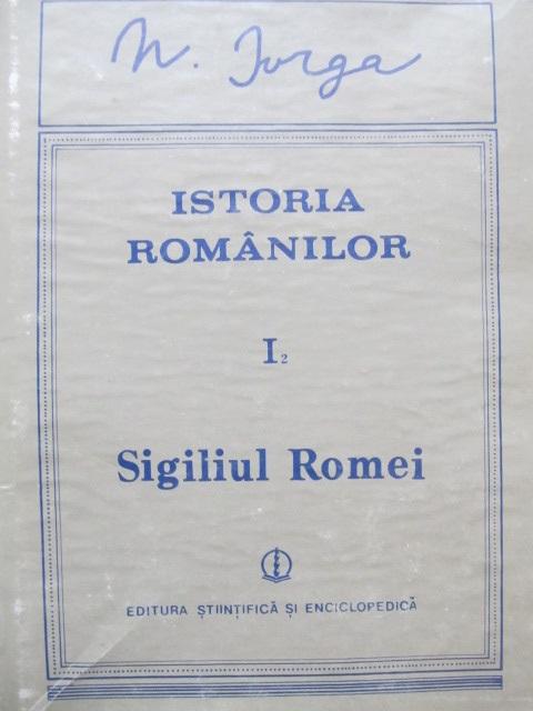 Istoria romanilor (Vol. I) - Partea a II-a - Sigiliul Romei - N. Iorga | Detalii carte