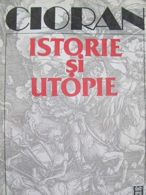 Carte Istorie si utopie [1] - Emil Cioran