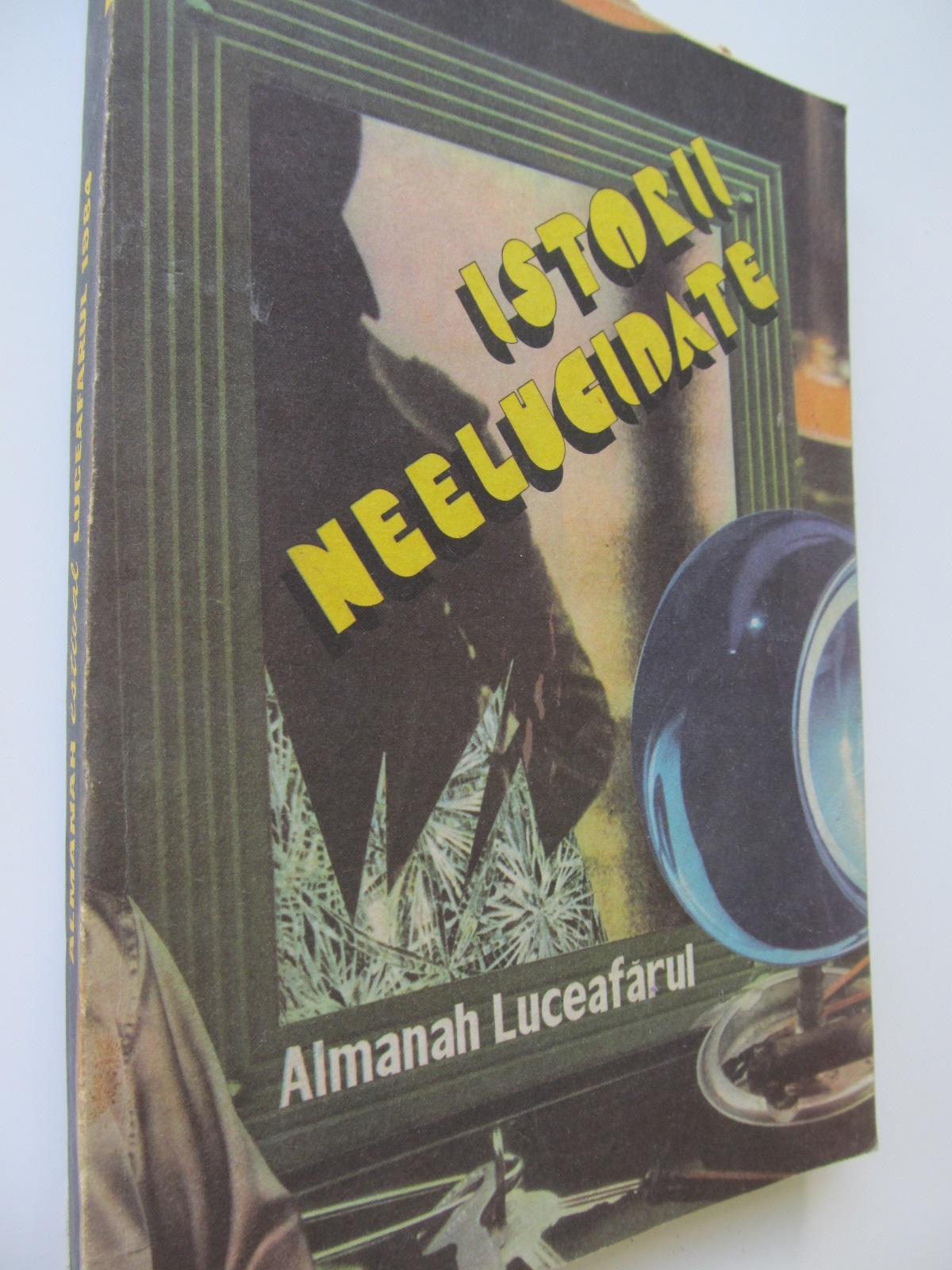 Istorii neelucidate - Almanah Luceafarul 1984 - *** | Detalii carte