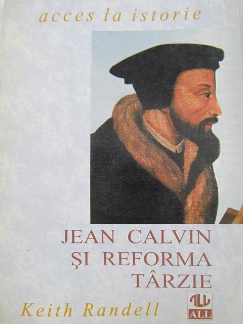 Jean Calvin Si Reforma Tarzie - Keith Randell | Detalii carte