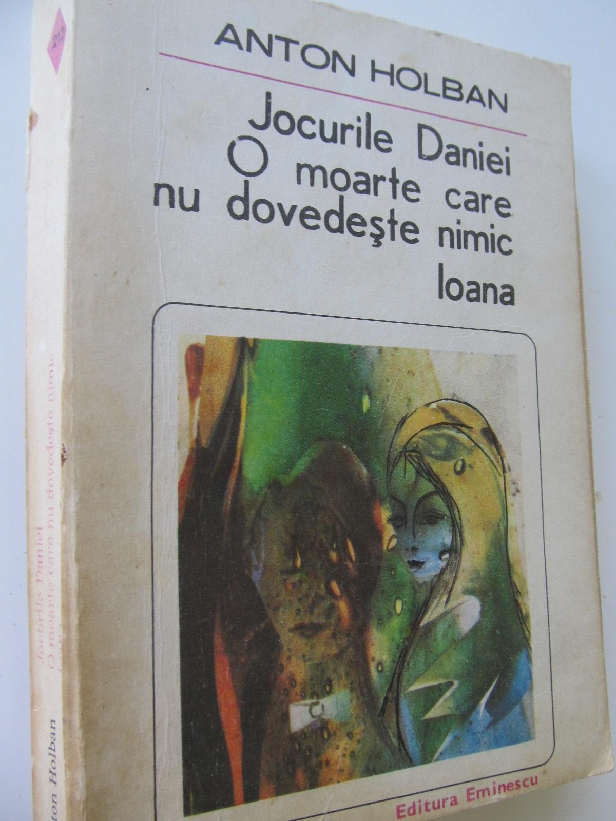 Jocurile Daniei. O moarte care nu dovedeste nimic. Ioana - Anton Holban | Detalii carte