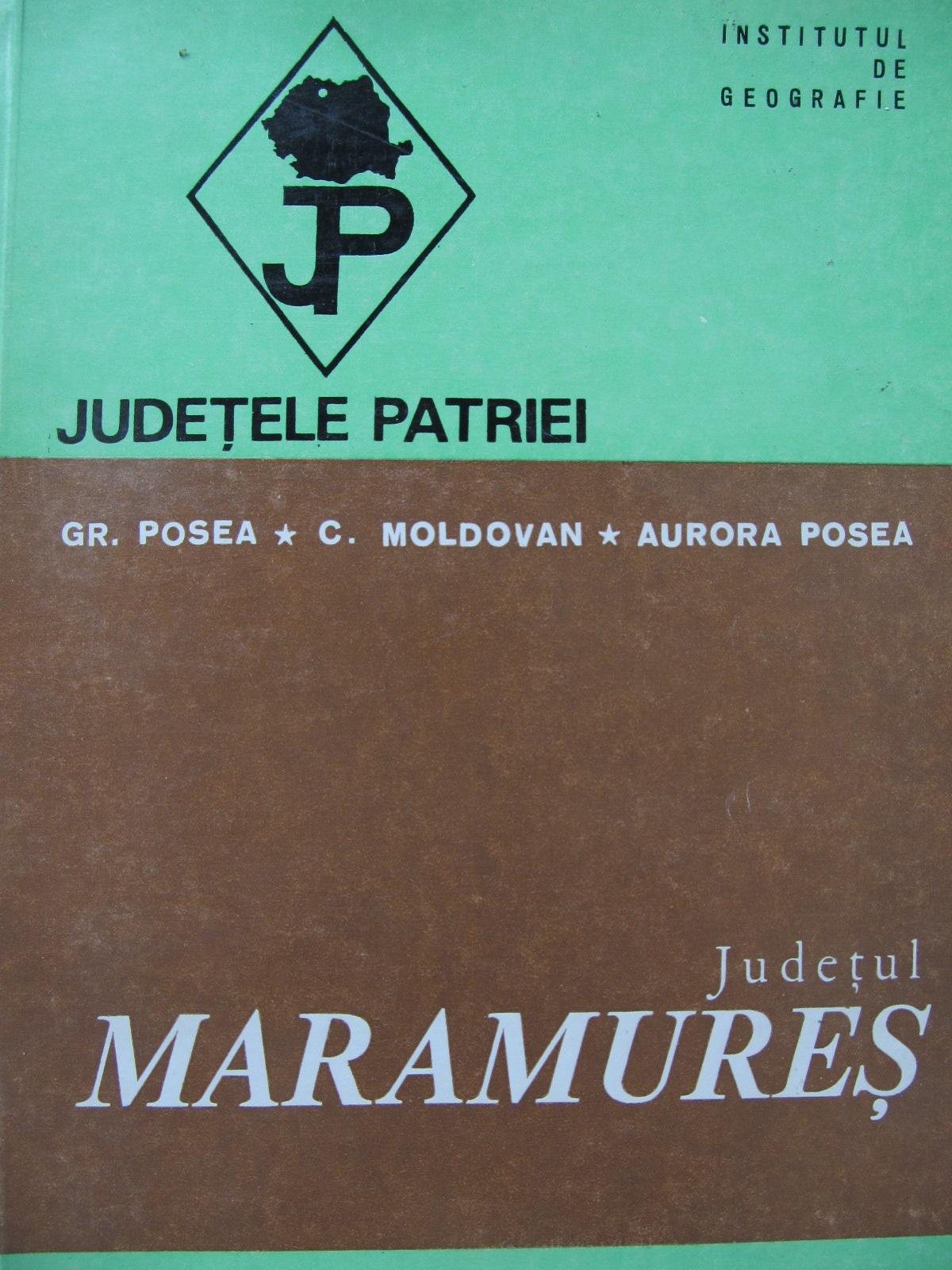 Judetele patriei - Judetul Maramures (cu harta) - Gr. Posea , C. Moldovan , Aurora Posea | Detalii carte