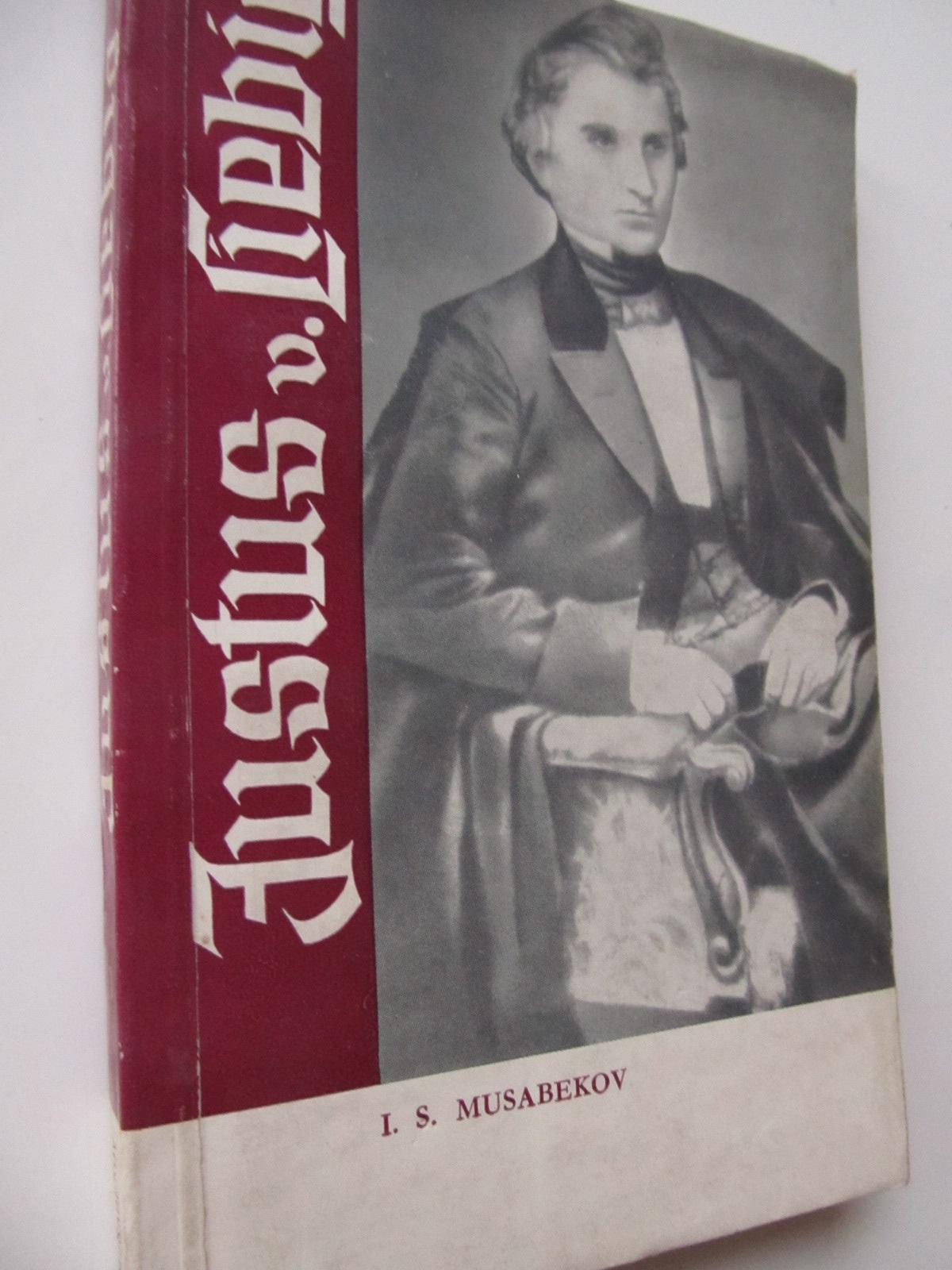 Justus v. Liebig - I. S. Musabekov | Detalii carte