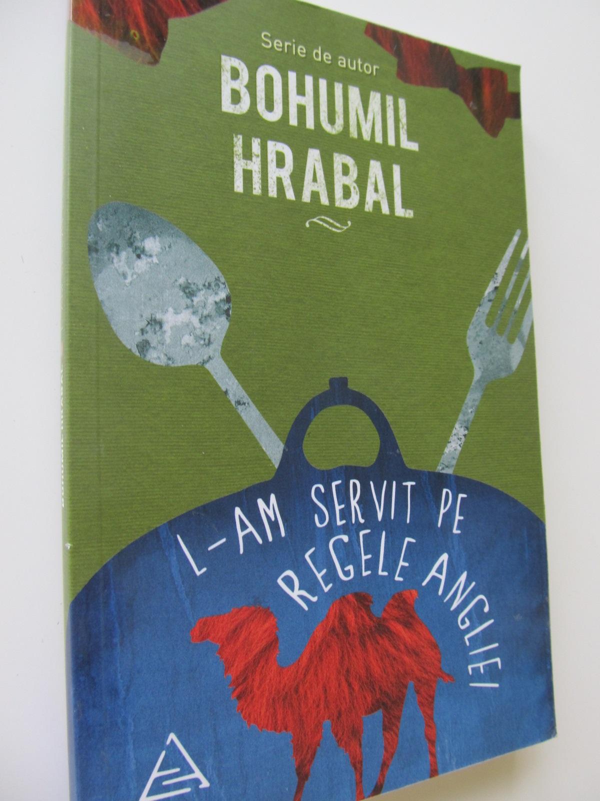 L-am servit pe regele Angliei - Bohumil Hrabal | Detalii carte