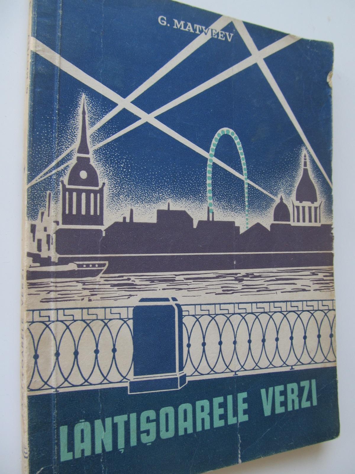 Lantisoarele verzi - G. Matveev | Detalii carte