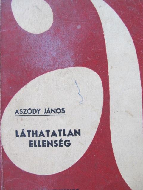 Lathatatlan ellenseg - Aszody Janos | Detalii carte