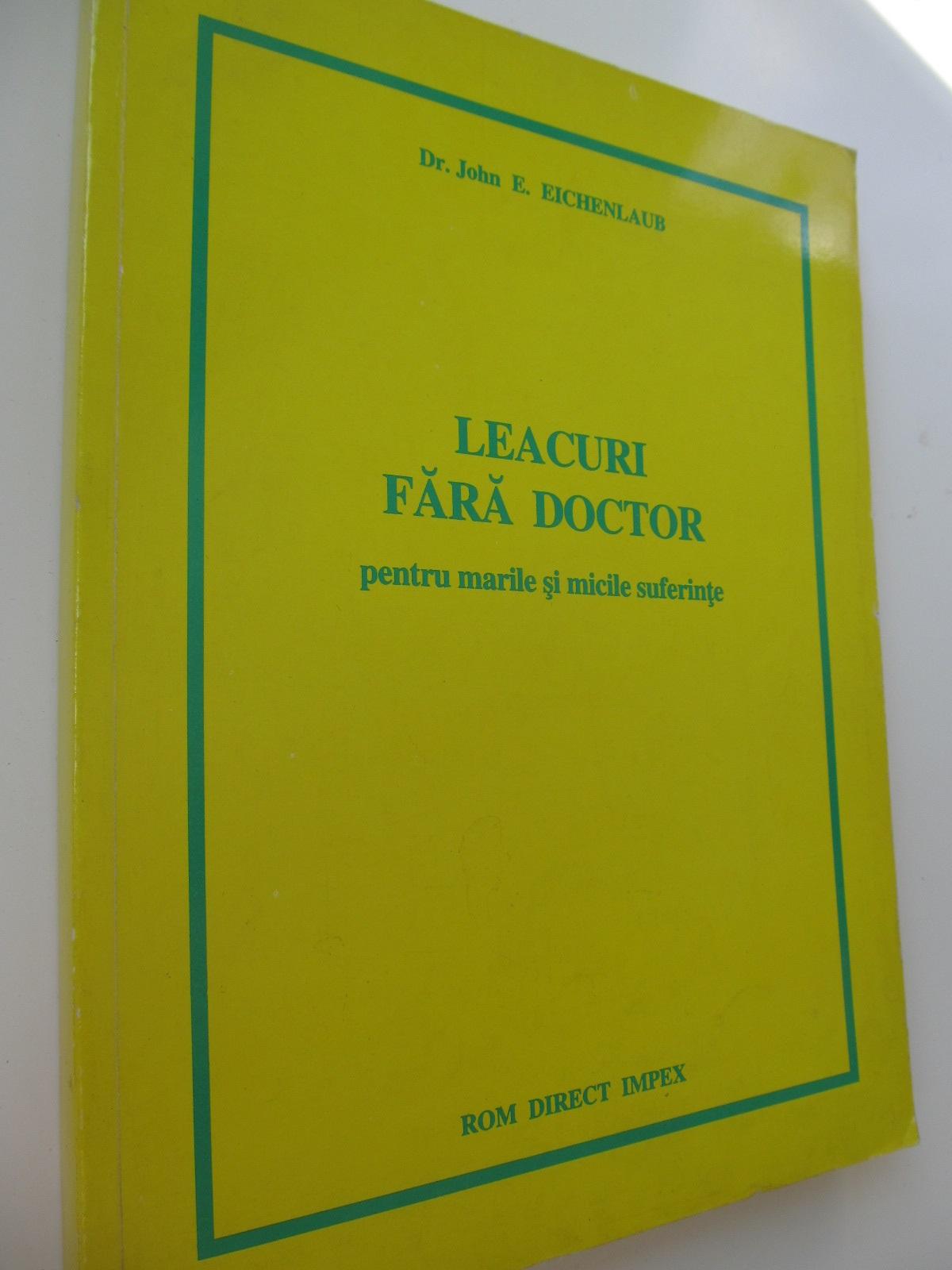 Leacuri fara doctor pentru marile si micile suferinte - John E. Eichenlaub | Detalii carte