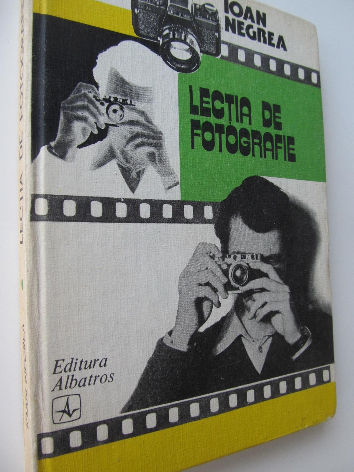 Lectia de fotografie - Ioan Negrea | Detalii carte