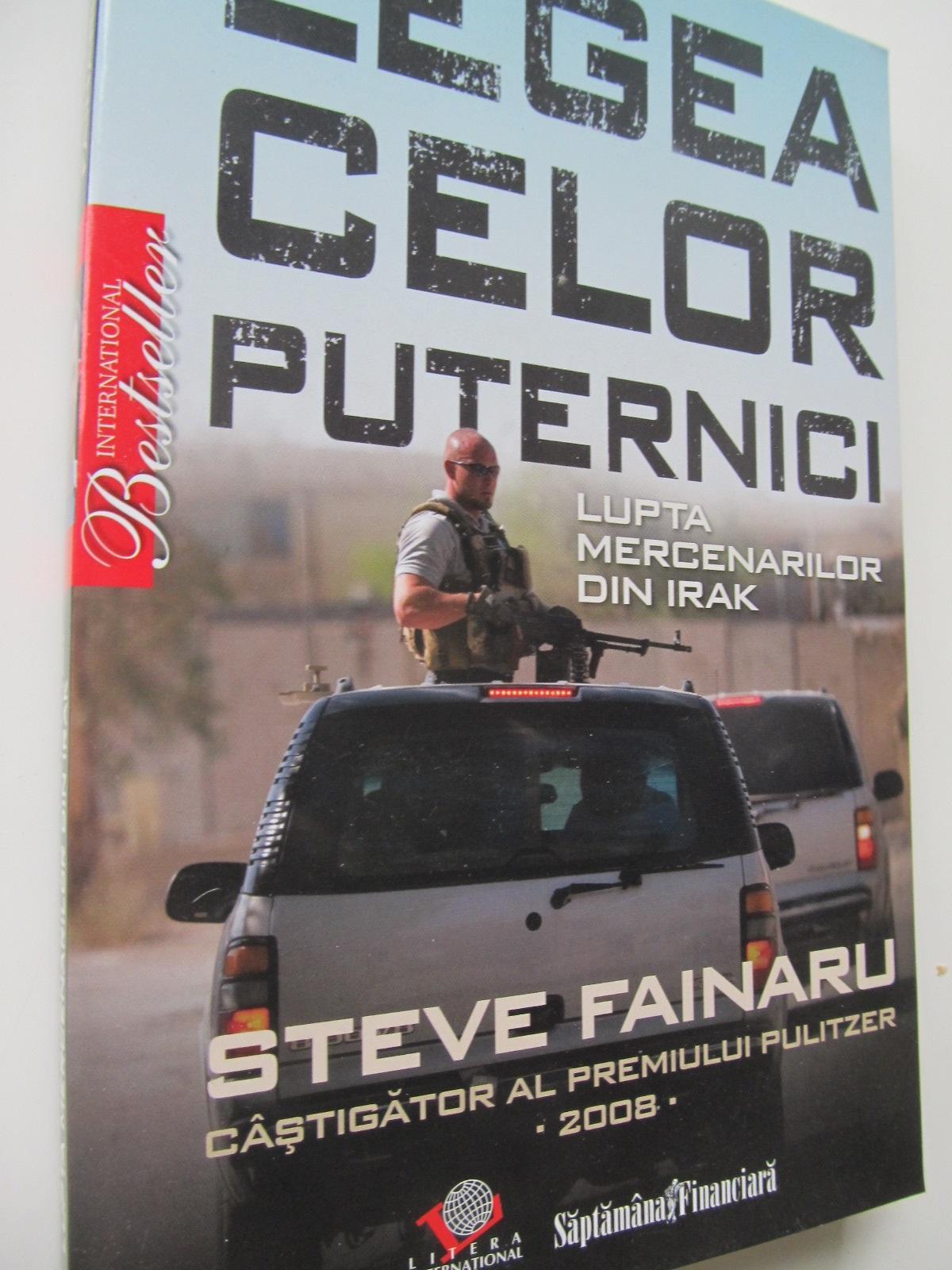 Legea celor puternici Lupta mercenarilor din Irak - Steve Fainaru | Detalii carte