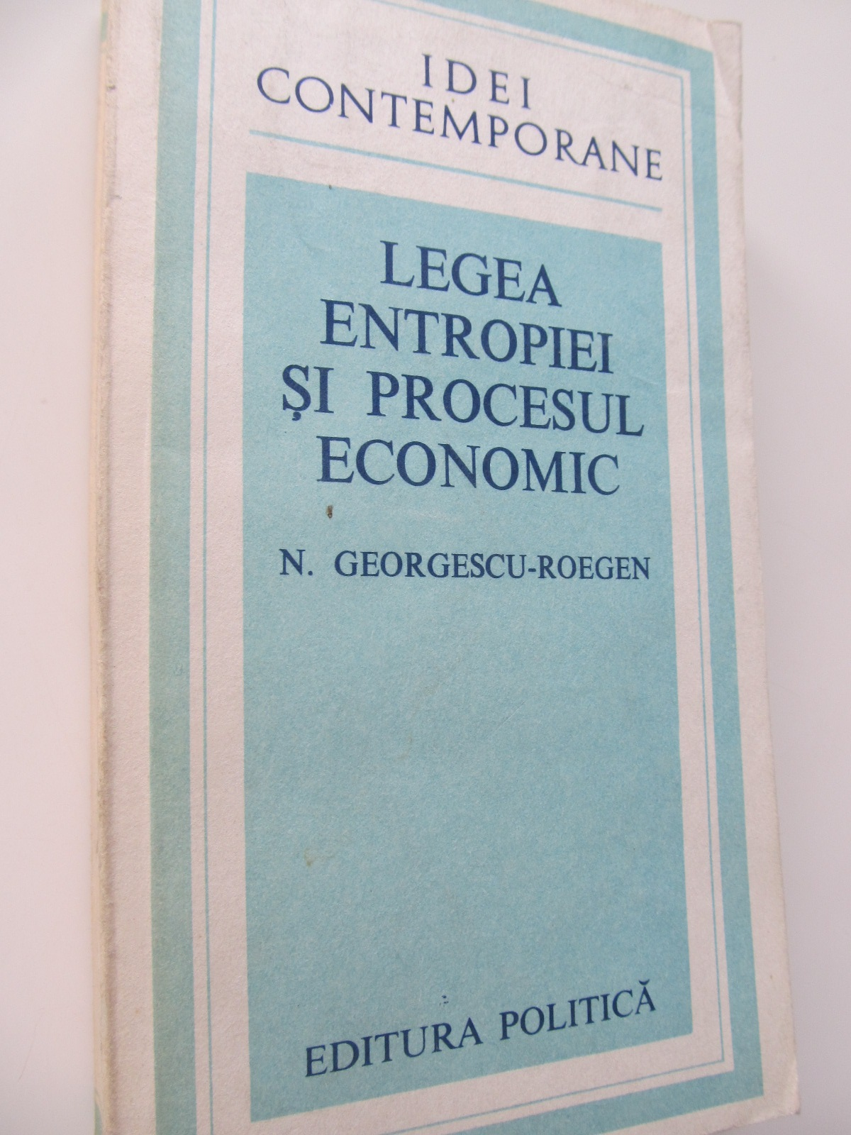 Legea entropiei si procesul economic - N. Georgescu Roegen   Detalii carte