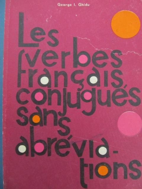 Les verbes francais conjugues sans abreviations - George Ghidu | Detalii carte