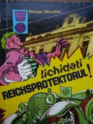 Lichidati Reichsprotektorul - Serge Deville | Detalii carte