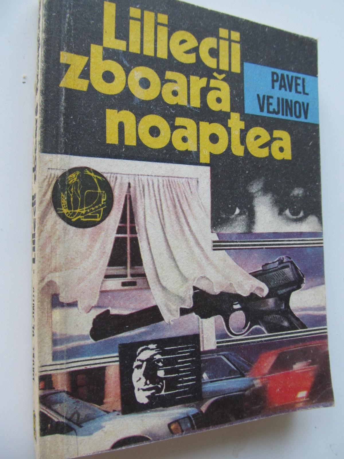Liliecii zboara noaptea - Pavel Vejinov | Detalii carte