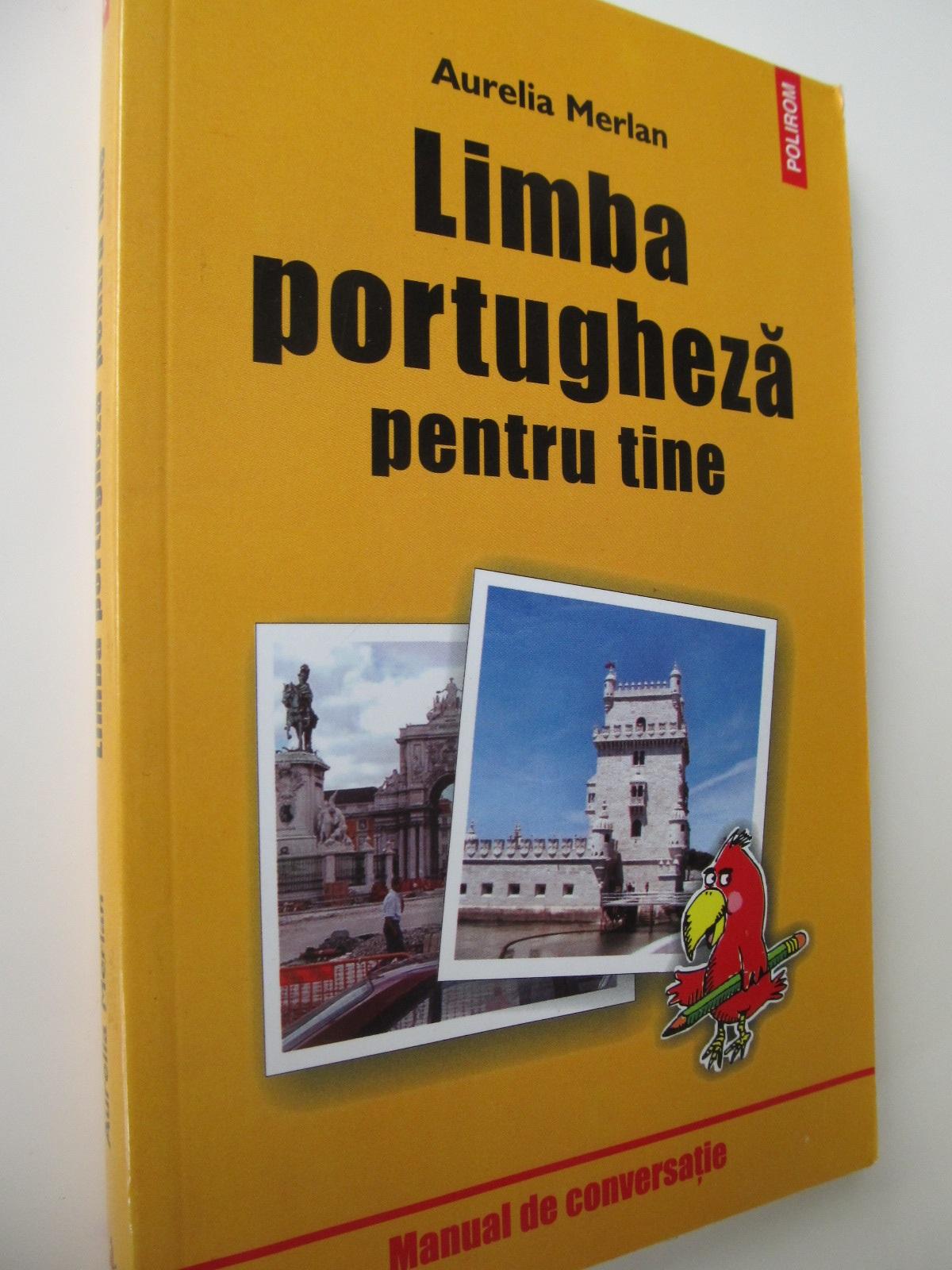 Limba portugheza pentru tine - Manual de conversatie - Aurelia Merlan | Detalii carte