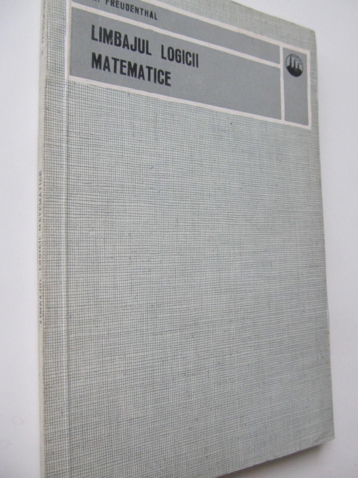 Limbajul logicii matematice - H. Freudenthal | Detalii carte