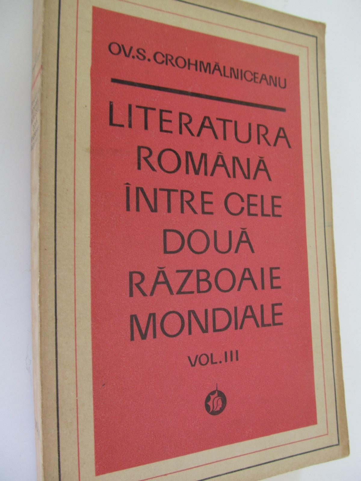 Literatura romana intre cele doua razboaie mondiale (vol. III) - Ov. S. Cromhmalniceanu | Detalii carte