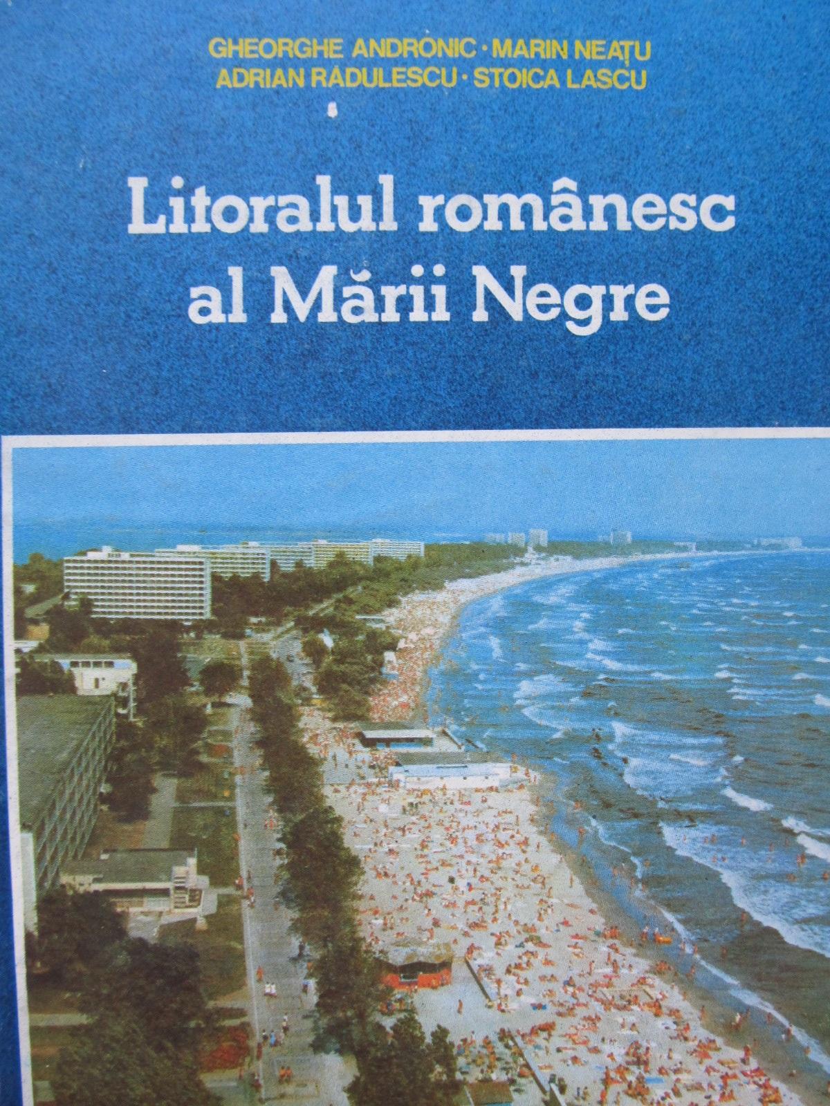 Litoralul romanesc al Marii Negre - Gheorghe Andronic , ... | Detalii carte
