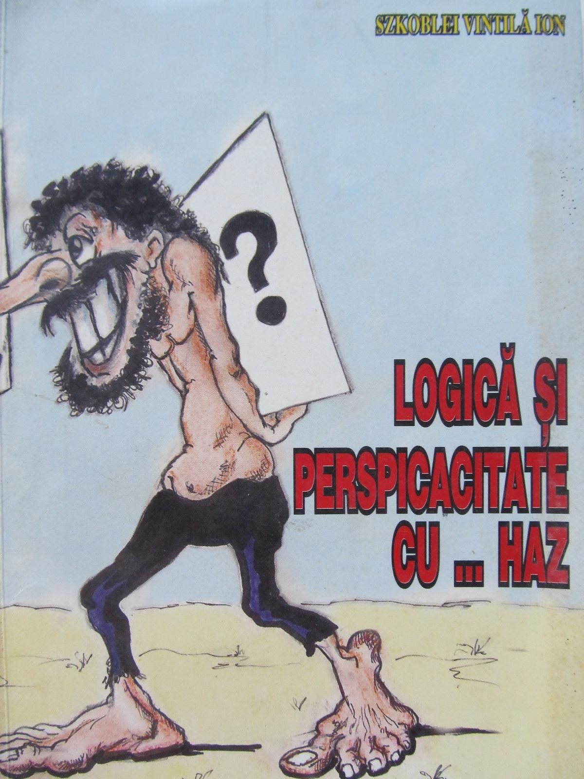 Logica si perspicacitate cu ... haz - Szkoblei Vintila Ion | Detalii carte