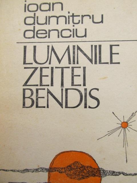 Luminile zeitei Bendis - Ioan Dumitru Denciu | Detalii carte
