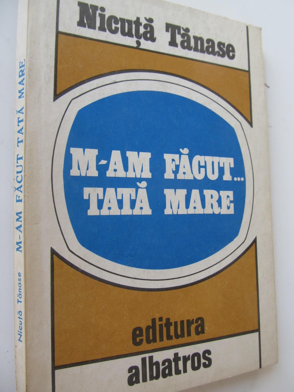 M-am facut...tata mare - Nicuta Tanase | Detalii carte