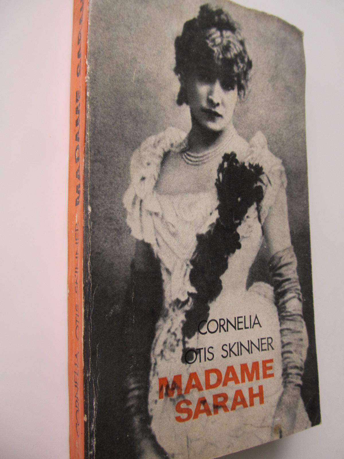 Madame Sarah (Viata actritei Sarah Bernhardt) - Cornelia Otis Skinner | Detalii carte