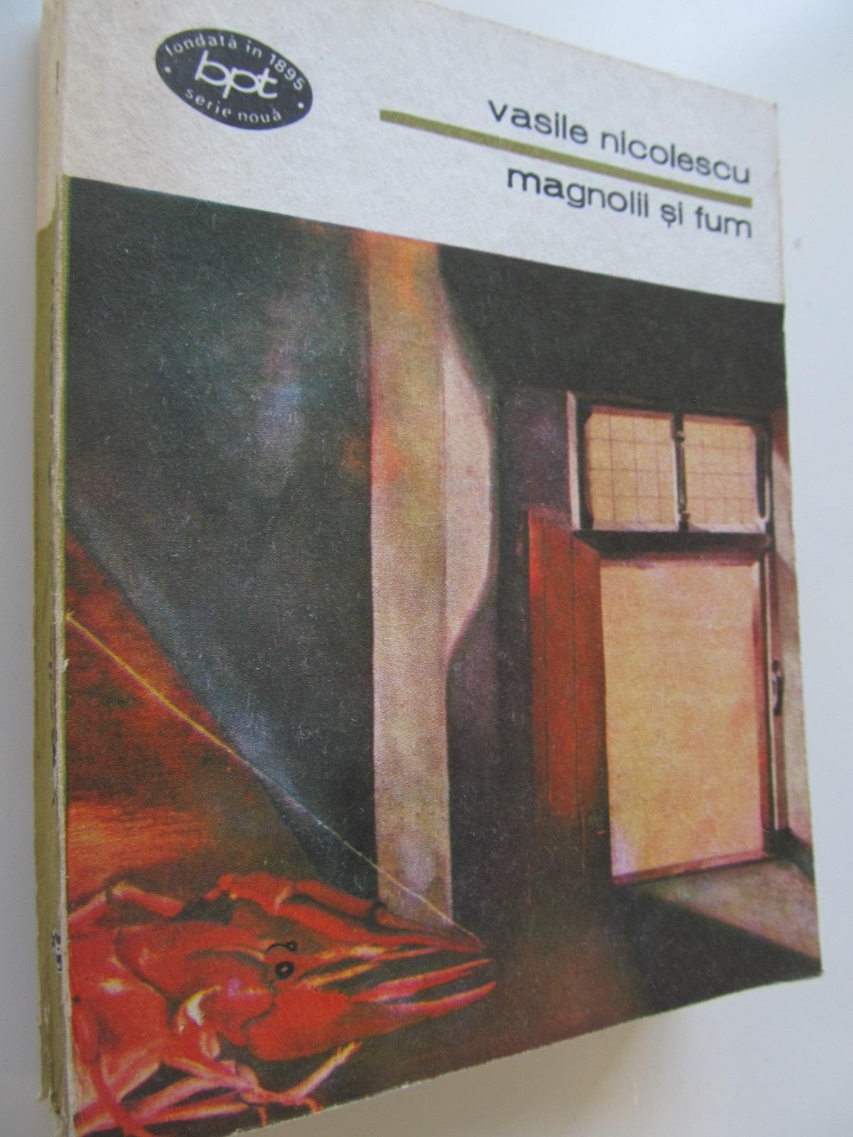 Magnolii si fum - Vasile Nicolescu | Detalii carte
