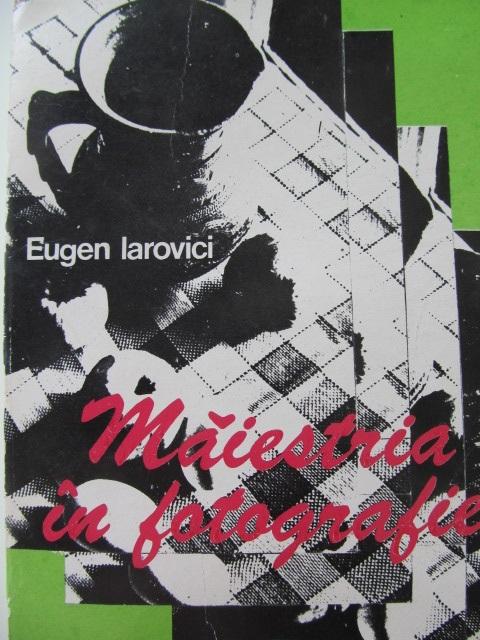 Maiestria in fotografie - Eugen Iarovici | Detalii carte