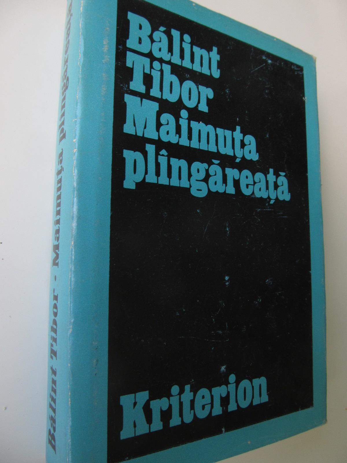 Maimuta plangareata - Balint Tibor | Detalii carte