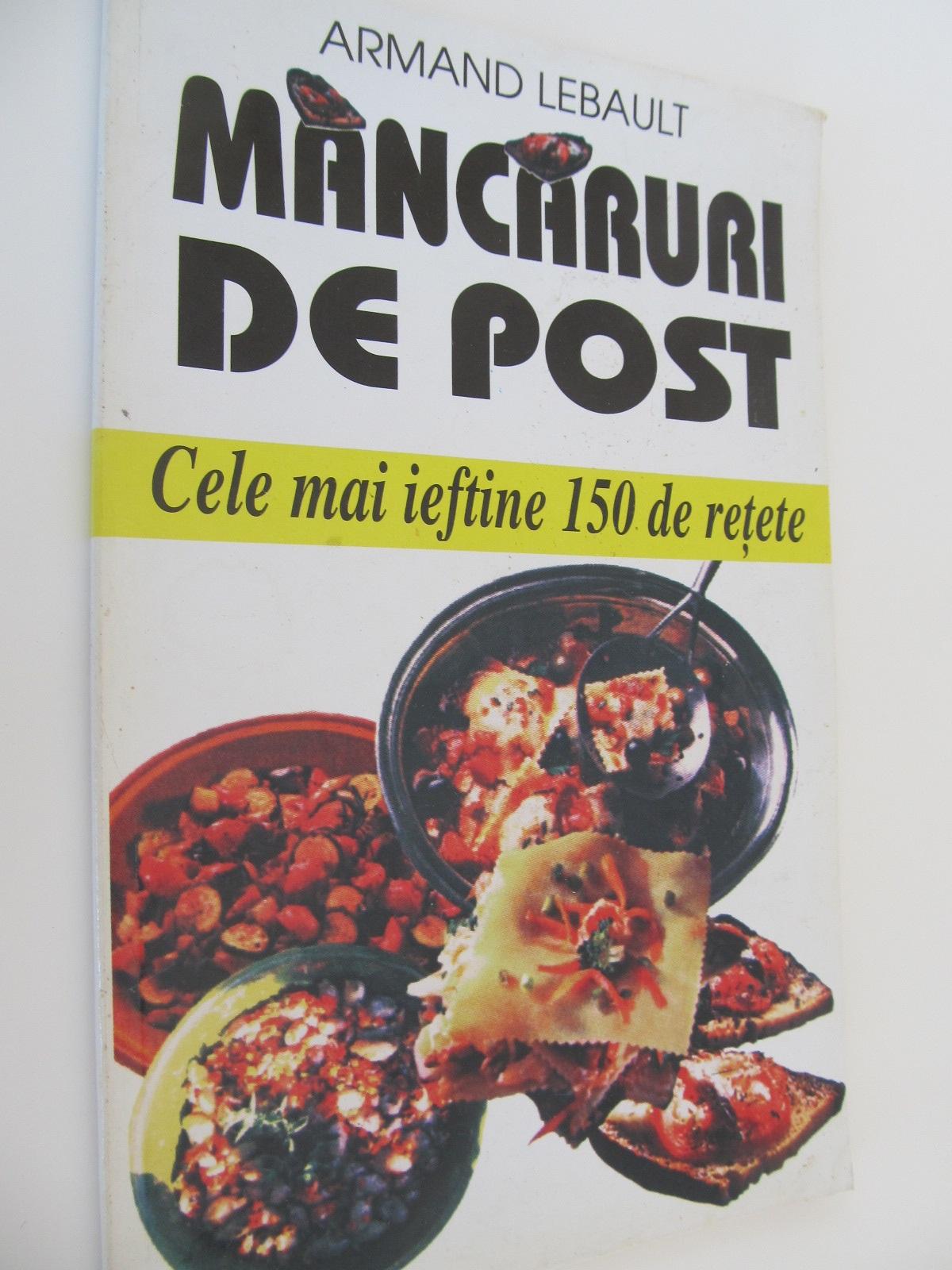 Mancaruri de post - Cele mai ieftine 150 de retete - Armand Lebault | Detalii carte