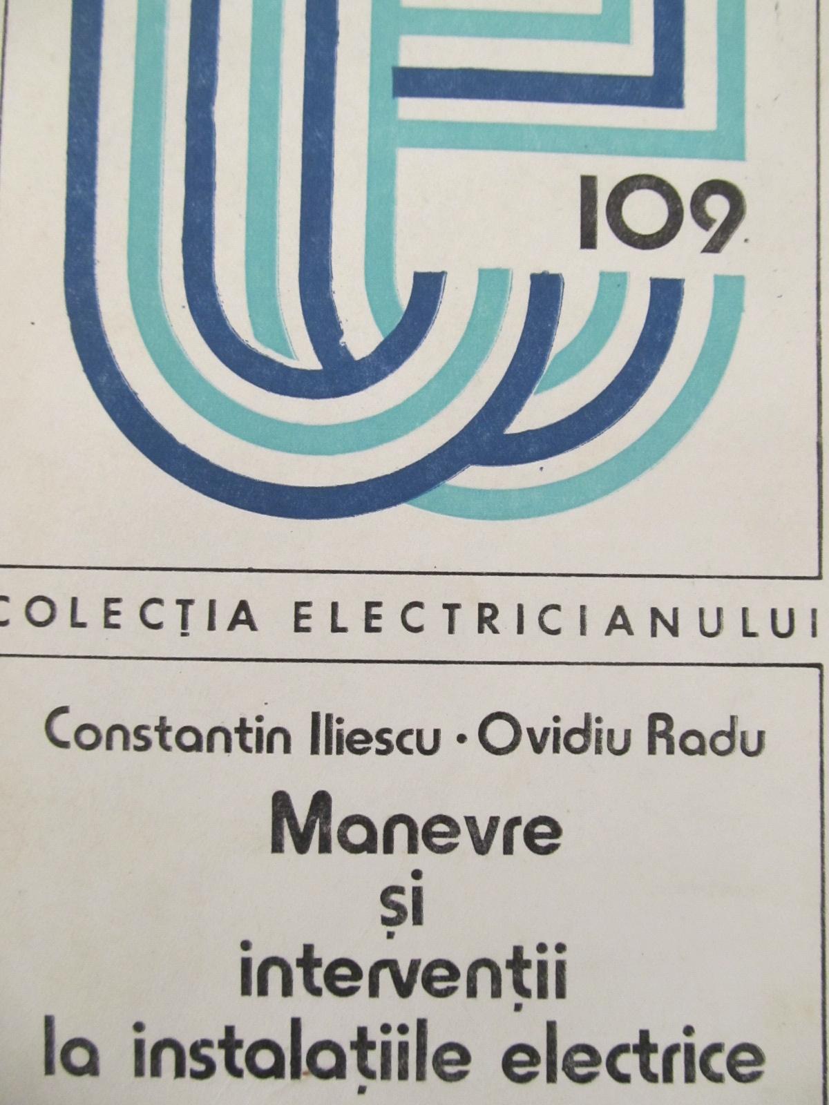 Manevre si interventii la instalatii electrice (109) [1] - Constantin Iliescu , Ovidiu Radu | Detalii carte