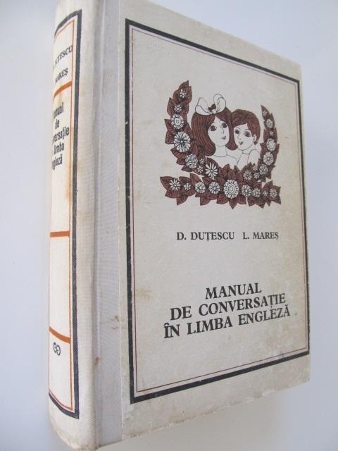 Manual de conversatie in limba Engleza [1] - D. Dutescu , L. Mares | Detalii carte