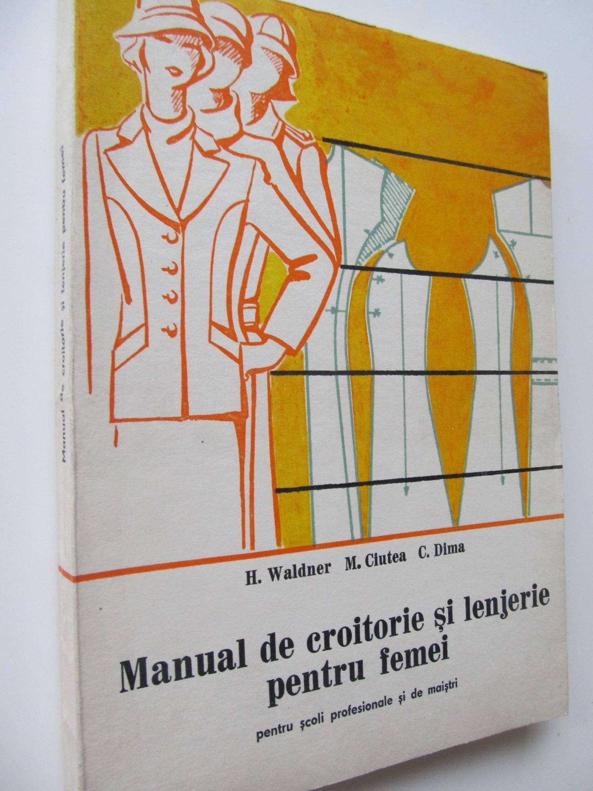 Manual de croitorie si lenjerie pentru femei - H. Waldner , ...   Detalii carte