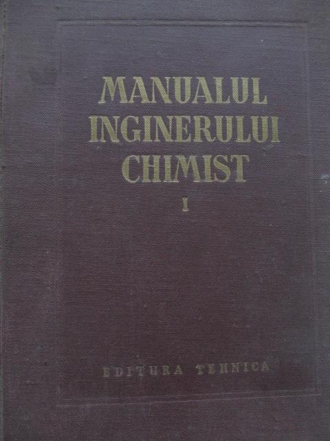 Manualul inginerului chimist (vol. 1) - Tabele fizico chimice si tehnice [1] - Costin D. Nenitescu , Viorica Ioan | Detalii carte