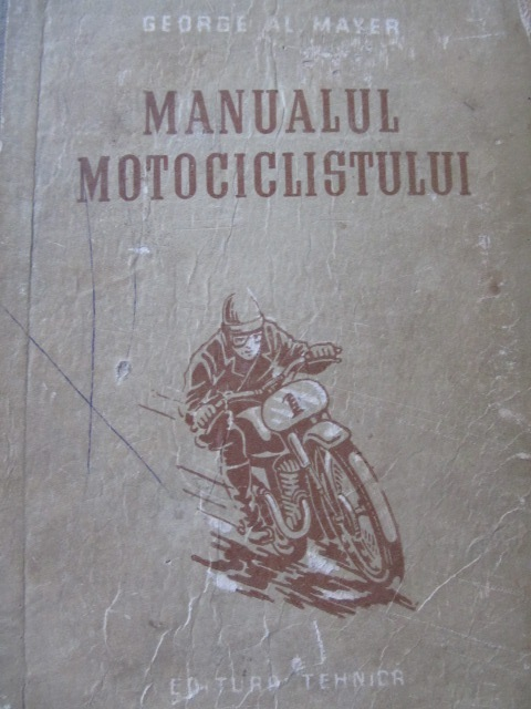 Manualul motociclistului , 1954 (editie princeps) - George Al. Mayer | Detalii carte