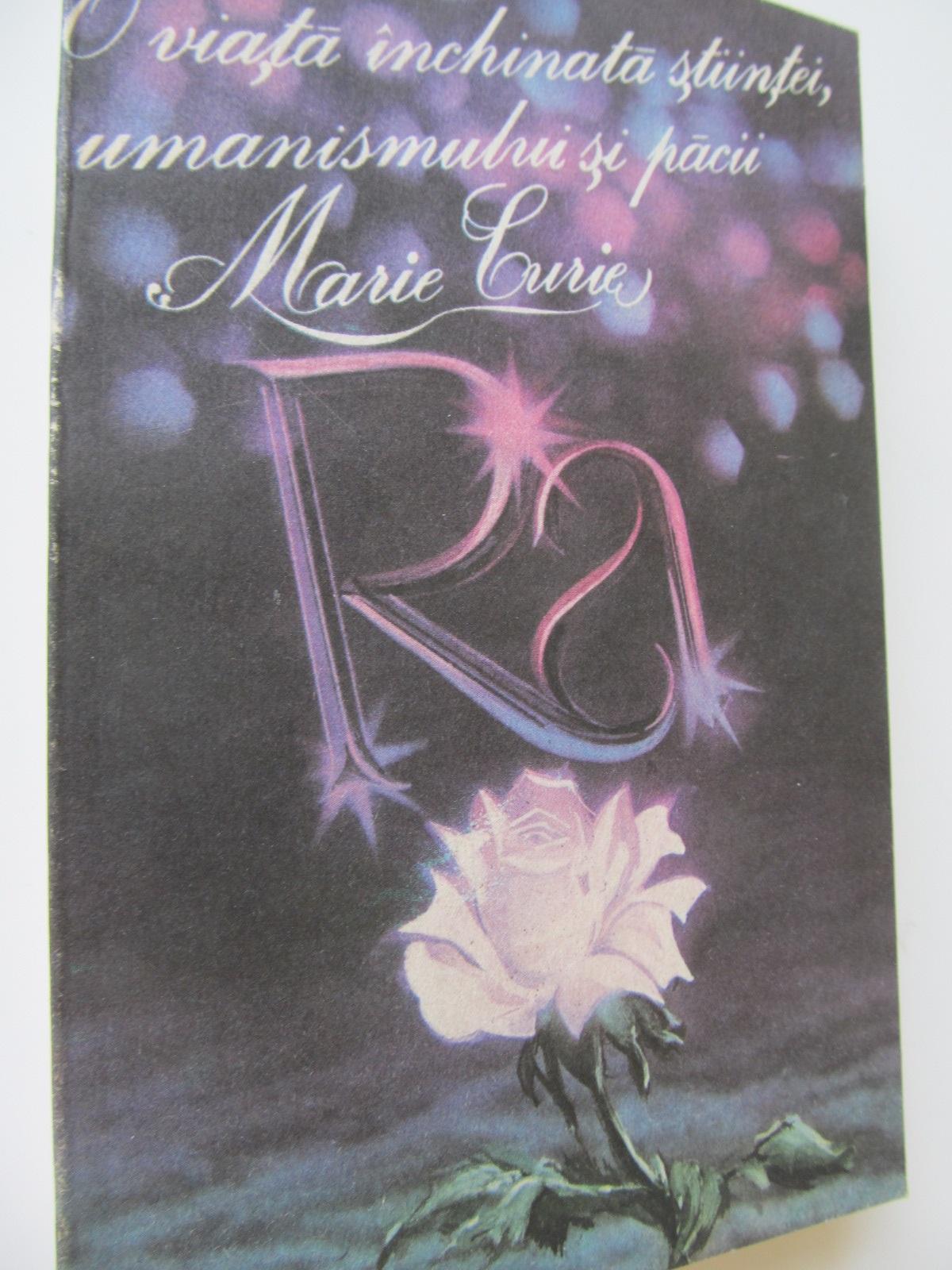 Marie Curie - O viata inchinata stiintei, umanismului si pacii - Eve Curie | Detalii carte