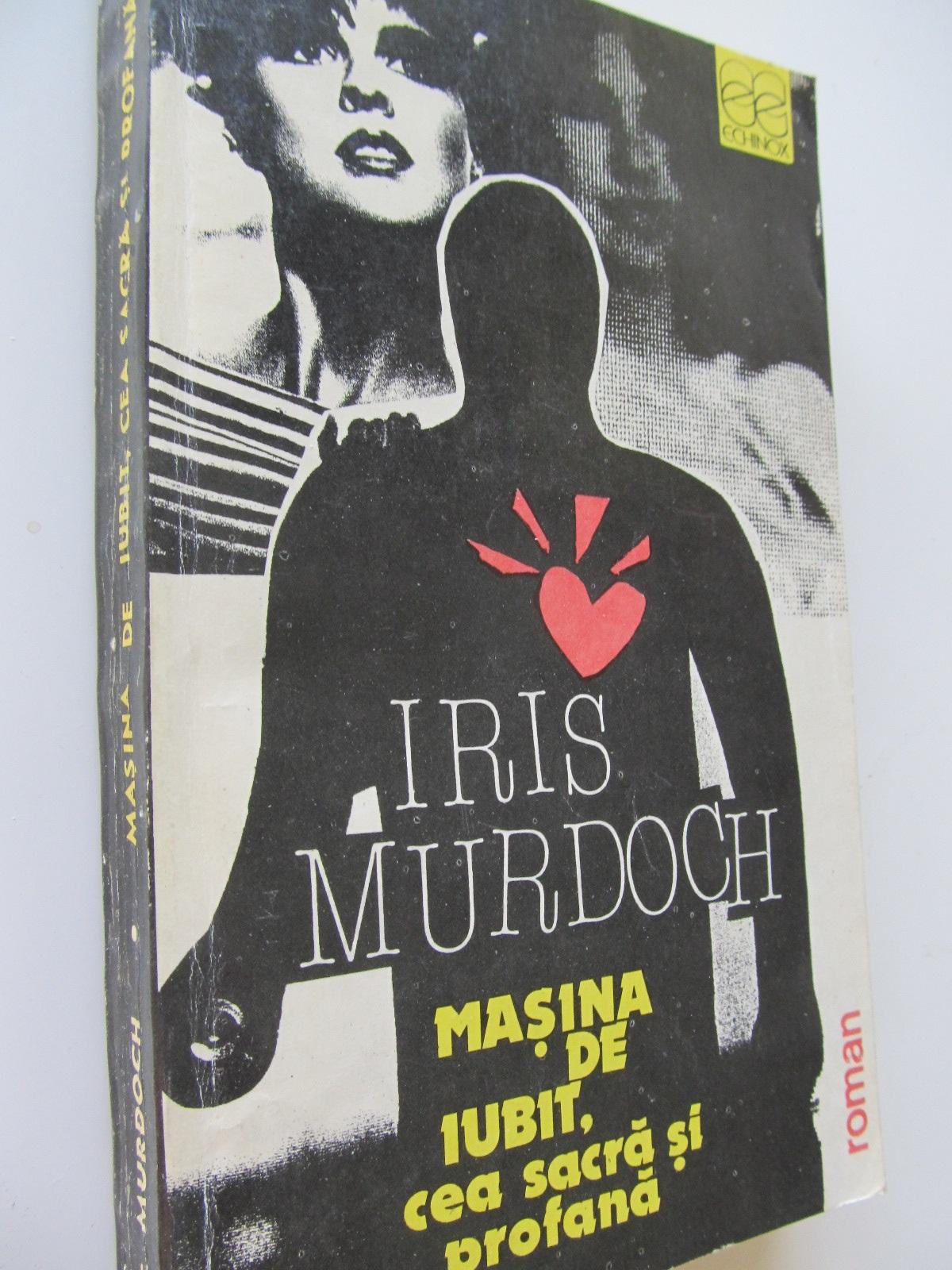 Masina de iubit , cea sacra si profana - Iris Murdoch | Detalii carte