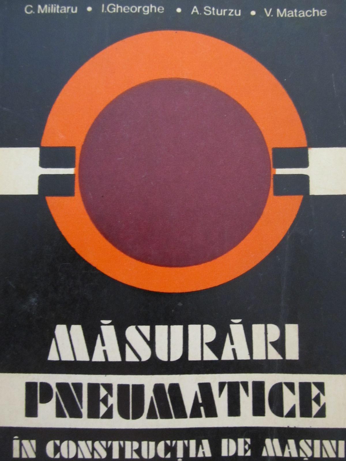 Masurari pneumatice in constructia de masini - C. Militaru , I. Gheorghe , ... | Detalii carte