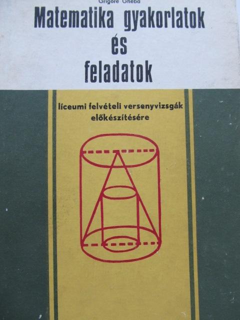 Matematika gyakorlatok es feladatok - Grigore Gheba   Detalii carte