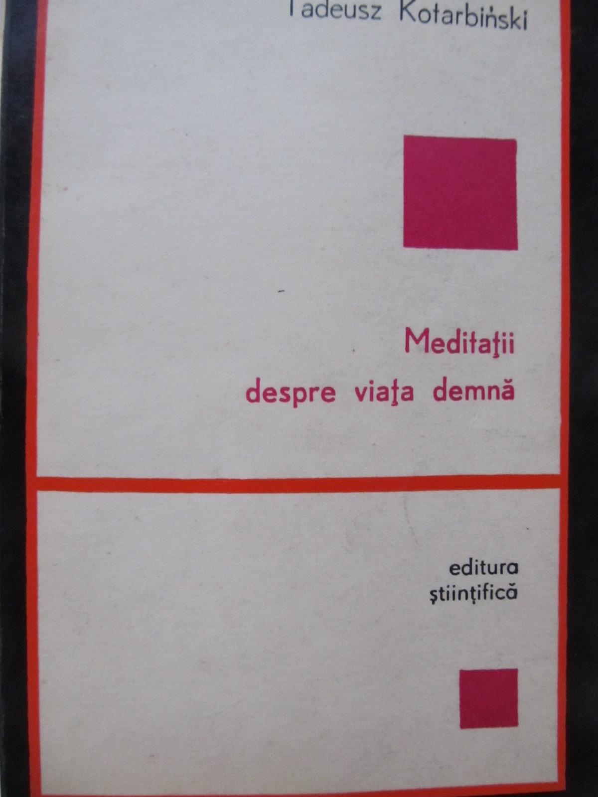 Meditatii despre viata demna - Tadeusz Kotarbinski | Detalii carte