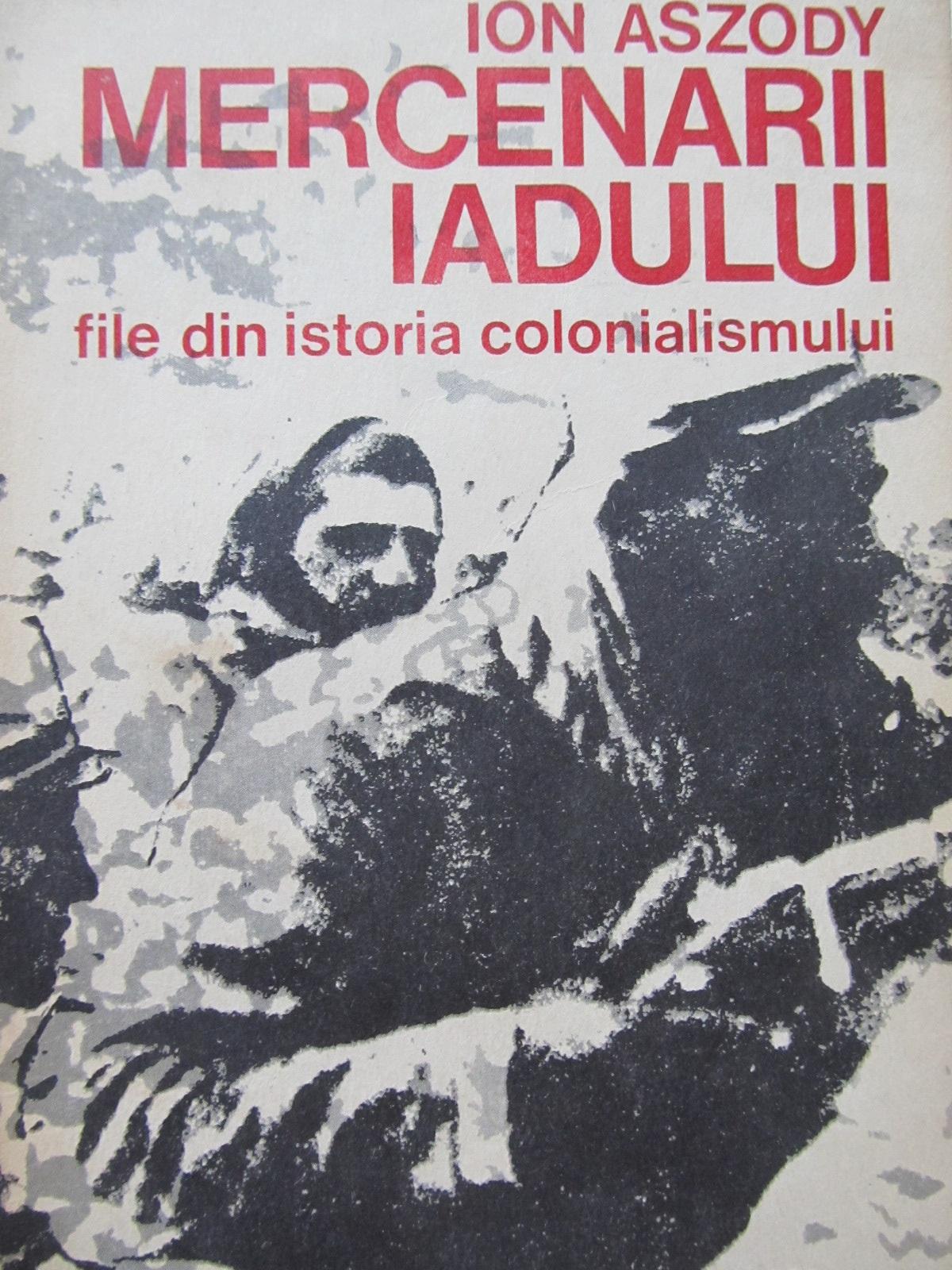 Mercenarii iadului - File din istoria colonialismului - Ion Aszody | Detalii carte