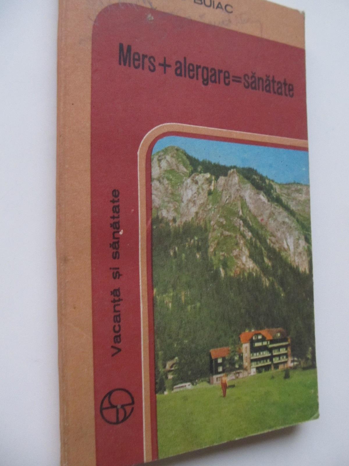 Mers + alergare = sanatate - Dumitru Buiac | Detalii carte