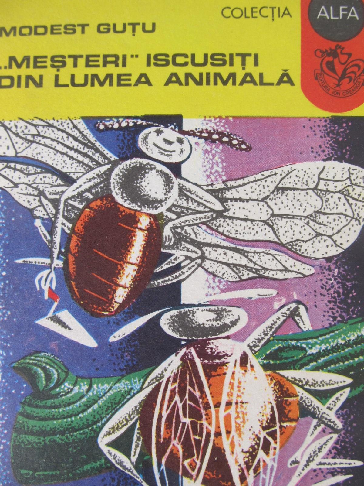 Mesteri iscusiti din lumea animala - Modest Gutu   Detalii carte