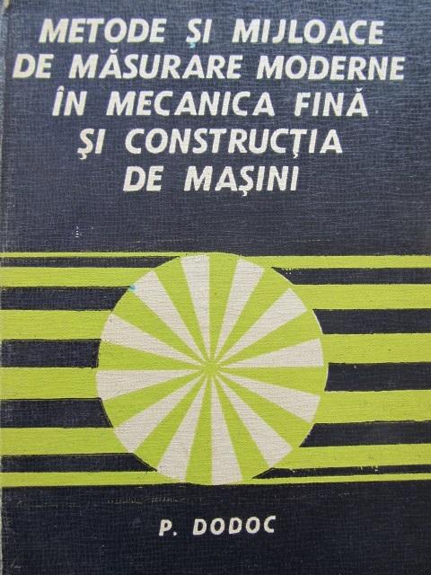 Metode si mijloace de masurare moderne in mecanica fina si constructia de masini - P. Dodoc | Detalii carte