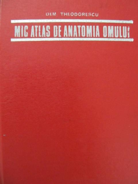 Mic atlas de anatomia omului [1] - Dem. Theodorescu | Detalii carte